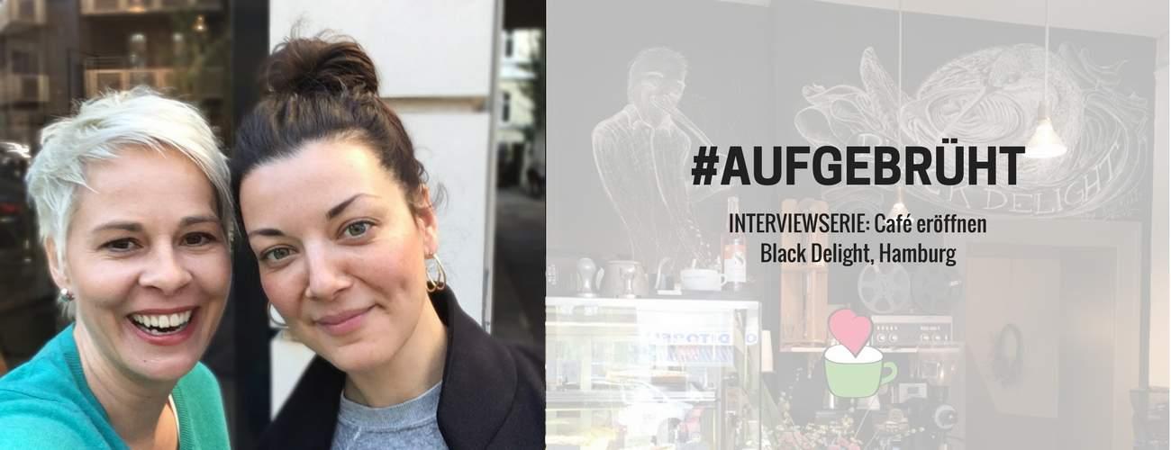 Café eröffnen: Bettina Sturm interviewt Cafégründern Viktoria Ljubek von BLACK DELIGHT in Hamburg für ihre Interviewserie #AUFGEBRÜHT
