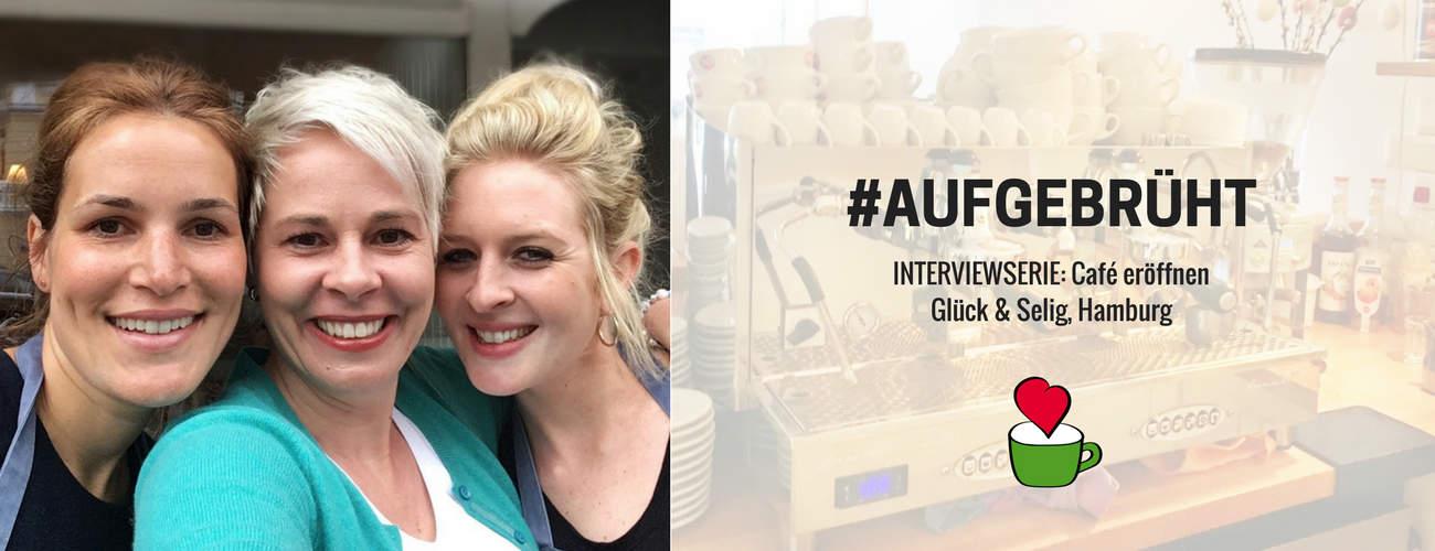 """Interview #10: Café """"Glück und Selig"""" eröffnen: Im Gespräch mit Friederike Konopacka & Lina Weihe, Hamburg"""