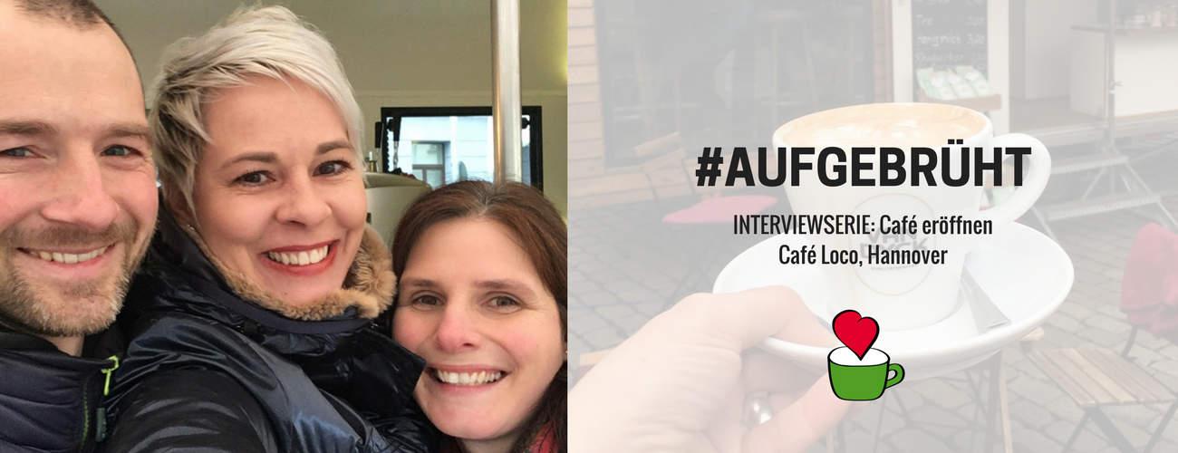 """Café eröffnen: Bettina Sturm interviewt Cafégründer Joachim Klein vom """"Café Loco"""" in Hannover für ihre Interviewserie #AUFGEBRÜHT"""