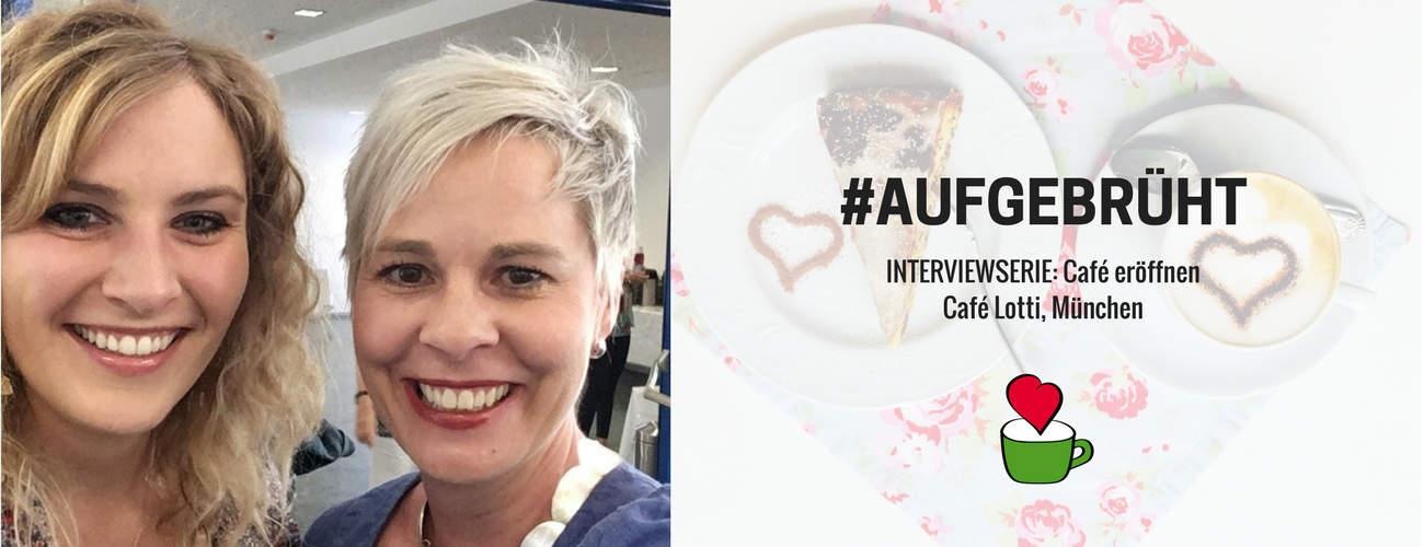 """Café eröffnen: Bettina Sturm interviewt Cafégründerin Sabrina Lorenz vom """"Café Lotti"""" in München für ihre Interviewserie #AUFGEBRÜHT"""