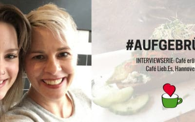 """Café eröffnen: Bettina Sturm interviewt Cafégründerin Alina Zimmermann vom """"Café Lieb.Es"""" in Hannover für ihre Interviewserie #AUFGEBRÜHT"""