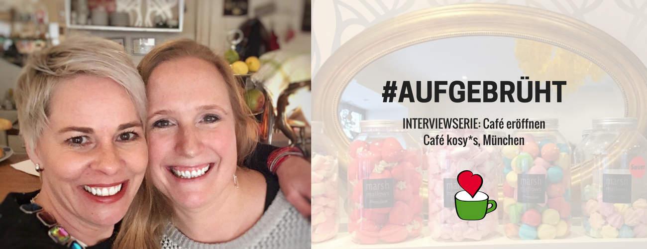 """Café eröffnen: Bettina Sturm interviewt Cafégründerin Daniela Kositza vom """"Café kosy*s"""" in München für ihre Interviewserie #AUFGEBRÜHT"""