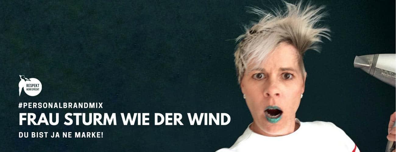 Du bist ja ne Marke: Ja, ich bin Frau Sturm wie der Wind