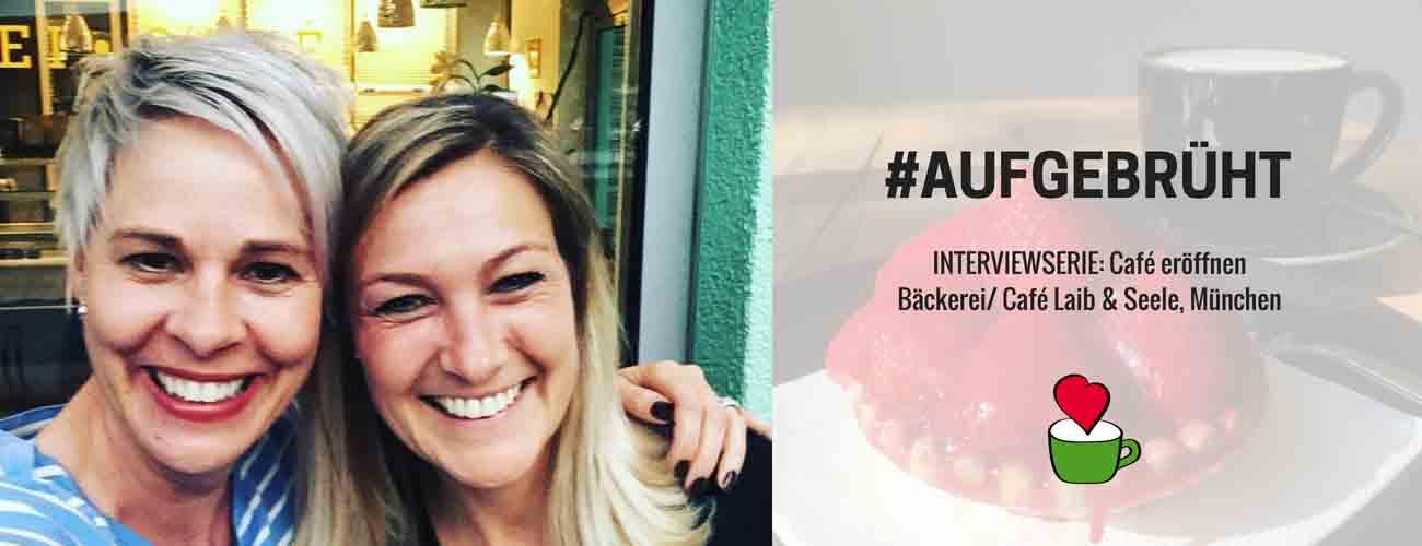 """INTERVIEW #13: Bäckerei mit Café eröffnen: IM GESPRÄCH MIT Marion Bierling vom """"Laib & Seele"""", München"""